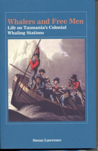 Whalers and Free Men: Life on Tasmania's Colonial Whaling Stations: Lawrence, Susan