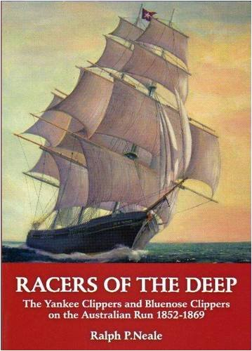 Racers of the Deep: The Yankee Clippers and Bluenose Clippers on the Australian Run 1852-1869: ...