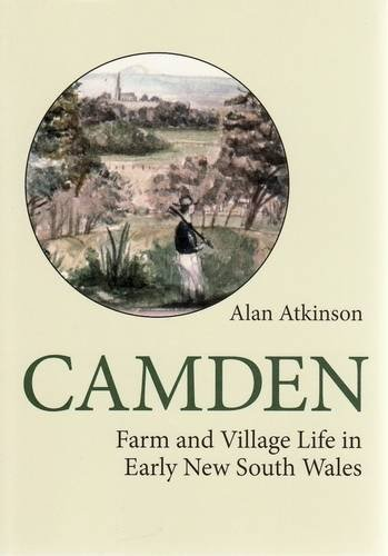 9781740971393: Camden: Farm and Village Life in Early New South Wales