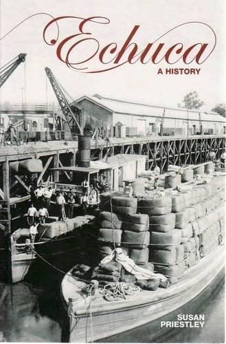 Echuca: A History: Priestley, Susan
