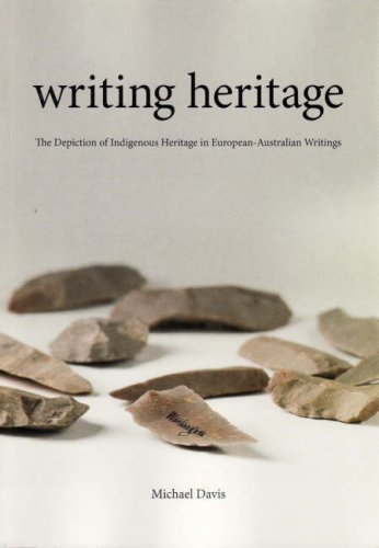 Writing Heritage: The Depiction of Indigenous Heritage in European-Australian Writings: Davis, ...