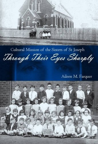 Through Their Eyes Sharply: Cultural Mission of the Sisters of St Joseph: Farquer, Aileen M.