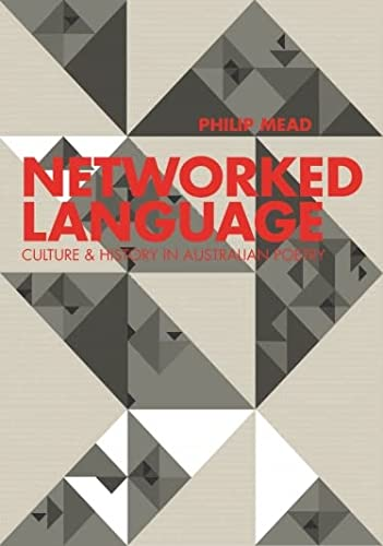 Networked Language: Culture and History in Australian Poetry: Mead, Philip