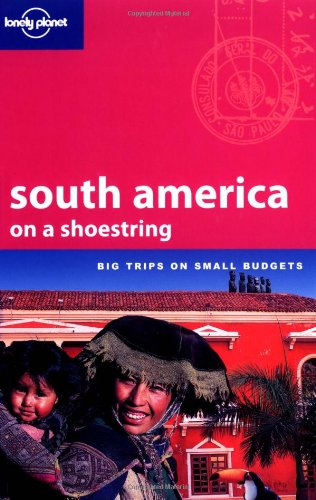 Lonely Planet South America on a Shoestring: Danny Palmerlee, Fiona