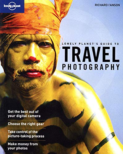 Lonely Planet's Guide to Travel Photography: Richard I'Anson