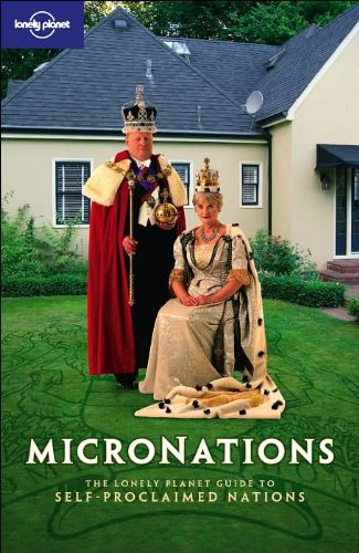 9781741047301: Micronations: The Lonely Planet Guide to Home-Made Nations