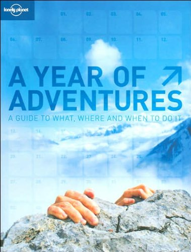 9781741048384: A Year of Adventures: Lonely Planet's Guide to Where, What And When to Do It
