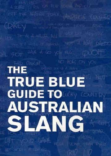 9781741101928: The True Blue Guide to Australian Slang