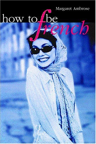 9781741102444: How to Be French