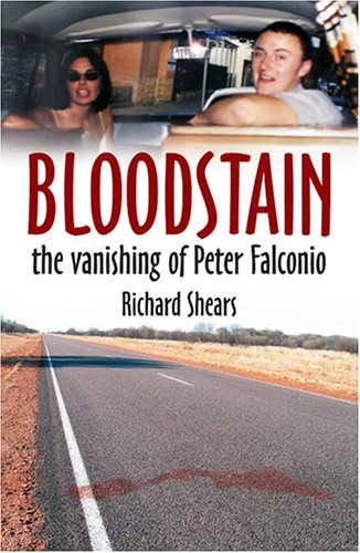 Bloodstain: The Vanishing of Peter Falconio: SHEARS, Richard