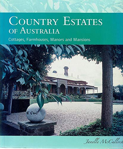 Country Estates of Australia Cottages, Farmhouses, Manors and Mansions: Janelle McCullock