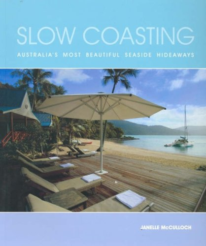 9781741104677: Slow Coasting: Australia's Most Beautiful Seaside Hideaways