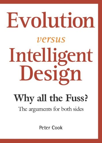 Evolution Versus Intelligent Design: Why All the Fuss? the Arguments for Both Sides (1741104718) by Cook, Peter