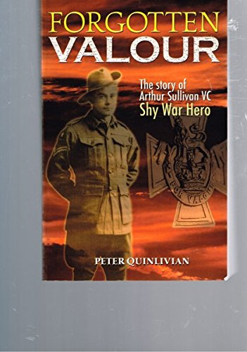 Forgotten Valour: The Story of Arthur Sullivan VC, Shy War Hero: Quinlivian, Peter