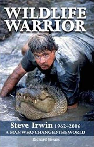 9781741105520: Wildlife Warrior: Steve Irwin: 1962 - 2006, a Man Who Changed the World