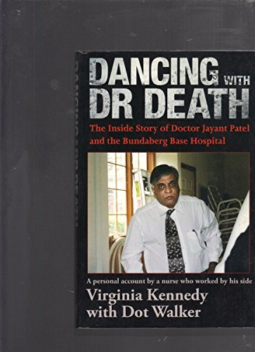 9781741105551: Dancing With Dr Death: The Inside Story of Doctor Jayant Patel and the Bundaberg Base Hospital