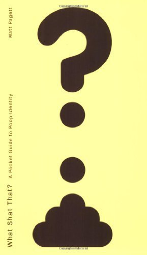 9781741106008: [WHAT SHAT THAT?: A POCKET GUIDE TO POOP IDENTITY BY (AUTHOR)PAGETT, MATT]WHAT SHAT THAT?: A POCKET GUIDE TO POOP IDENTITY[PAPERBACK]09-01-2007