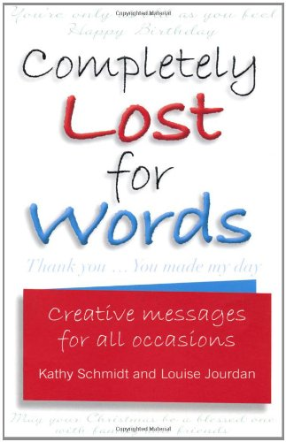 Completely Lost for Words: Creative Messages for All Occasions: Schmidt, Kathy; Jordan, Louise; ...