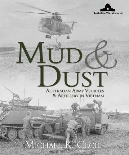 Mud & Dust: Australian Army Vehicles & Artillery in Vietnam: Cecil, Michael K.