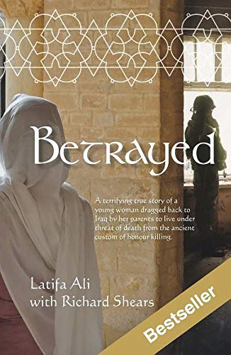 9781741108118: Betrayed: A terrifying true story of a young woman dragged back to Iraq by her parents to live under threat of death from the ancient custom of honour killing