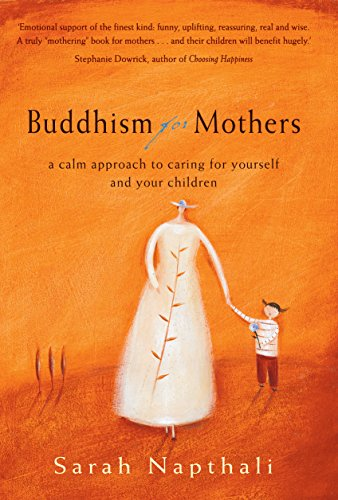 9781741140101: Buddhism for Mothers: A Calm Approach to Caring for Yourself and Your Children