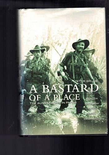 A Bastard of a Place. The Australians in Papua. Kokoda. Milne Bay. Gona. Buna. Sanananda.: Brune, ...