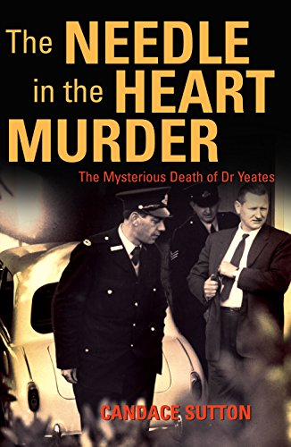 The Needle in the Heart Murder: The Mysterious Death of Dr Yeates: Sutton, Candace