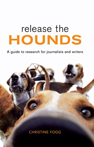 Release the Hounds: A g0uide to research for journalists and writers: Christine Fogg