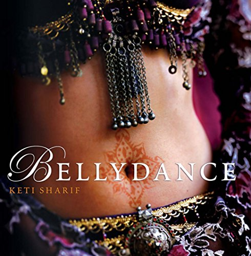 9781741143768: Bellydance: A Guide to Middle Eastern Dance, Its Music, Its Culture and Costume