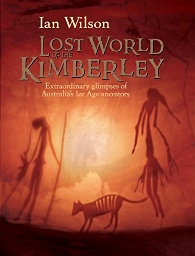 Lost World of the Kimberley: Extraordinary New Glimpses of Australia's Ice Age Ancestors: ...