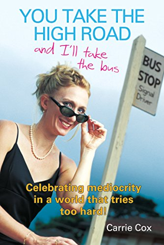 9781741143973: You Take the High Road and I'll Take the Bus: Celebrating Mediocrity in a World That Tries Too Hard!