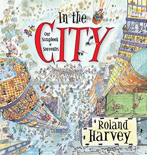 In the City: Our Scrapbook of Souvenirs: Roland Harvey