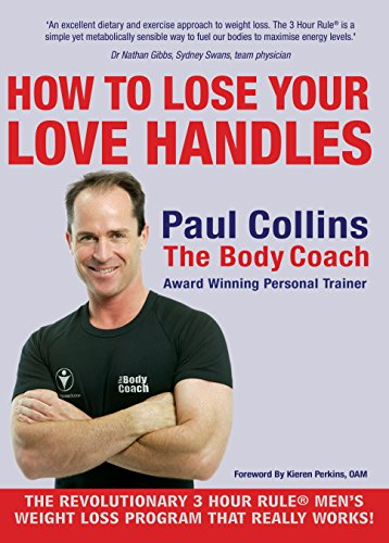 Men?s Lifestyle: The 3 Hour Rule for Dietary & Exercise Approach to Weight Loss: Paul Collins