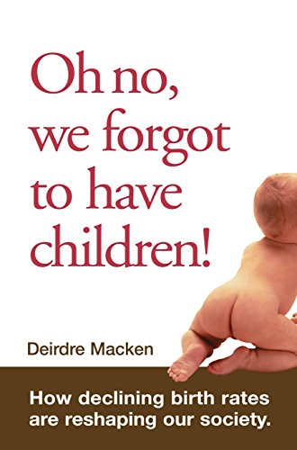 9781741144772: Oh No, We Forgot to Have Children: How Declining Birth Rates Are Reshaping Our Society
