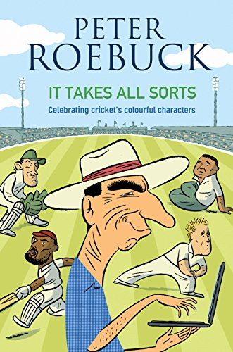 It Takes All Sorts: Celebrating cricket's colourful characters (1741145422) by Peter Roebuck