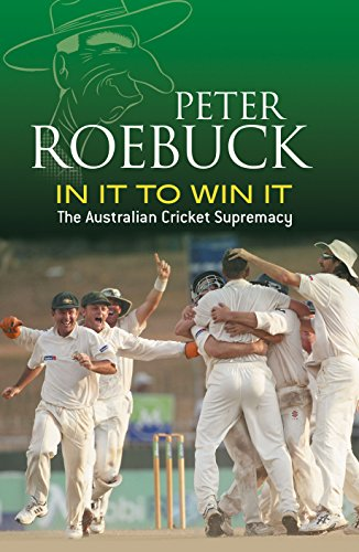 In It to Win It: The Australian Cricket Supremacy: Peter Roebuck
