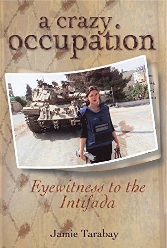 A Crazy Occupation: Eyewitness to the Intifada: Jamie Tarabay