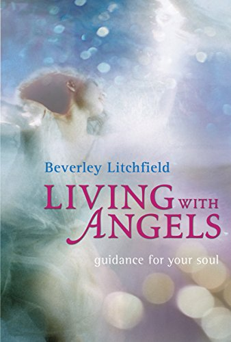 Living With Angels: Guidance for Your Soul: Beverley Litchfield