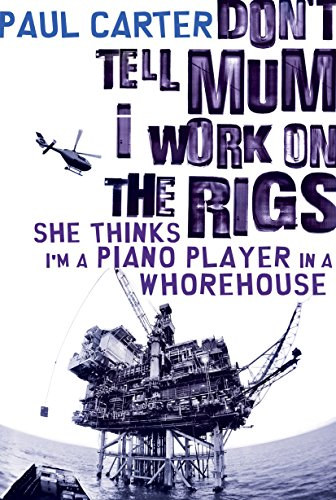 9781741146981: Don't Tell Mum I Work on the Rigs, She Thinks I'm a Piano Player in a Whorehouse