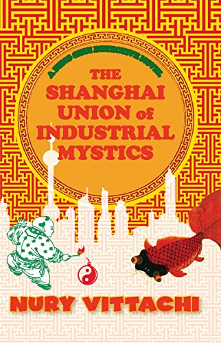 9781741147797: The Shanghai Union of Industrial Mystics [Paperback] by Nury Vittachi