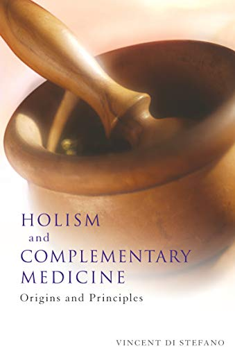 Holism and Complementary Medicine: Origins and Principles (Paperback): Vincent Di Stefano