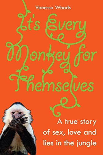 9781741148596: It's Every Monkey for Themselves: A True Story of Sex, Love, and Lies in the Jungle