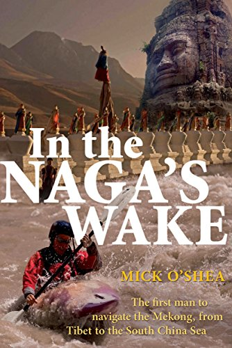 9781741148695: In the Naga's Wake: The First Man to Navigate the Mekong, from Tibet to the South China Sea
