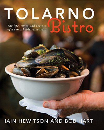 Tolarno Bistro : The Life, Times and Recipes of a Remarkable Restaurant: Hewitson, Iain; Hart, Bob