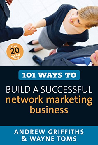 101 Ways To Build A Successful network marketing business: Andrew Griffiths,Wayne Toms