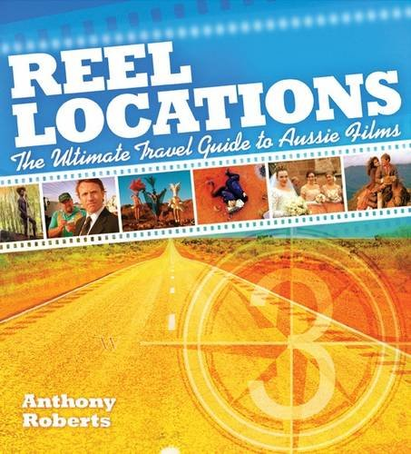 Reel Location: The Ultimate Travel Guide to Australian Film (1741173558) by Roberts, Anthony