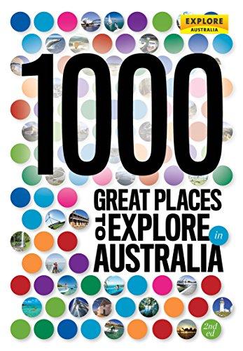 1000 Great Places to Explore in Australia (Explore Australia): Explore Australia