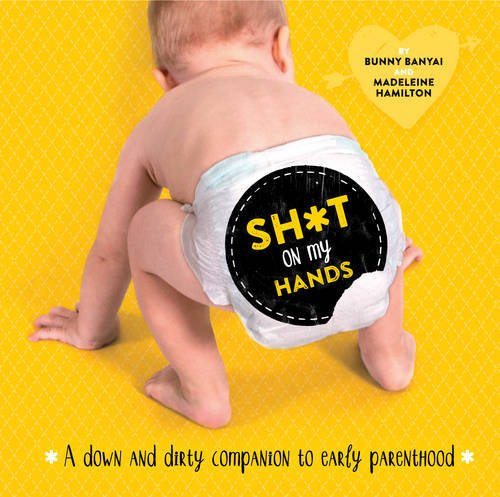 9781741174632: Sh*t on My Hands: A Down and Dirty Companion to Early Parenthood