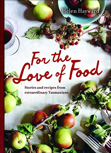 For the Love of Food: Stories and Recipes Extraordinary Tasmanians: Hayward, Helen