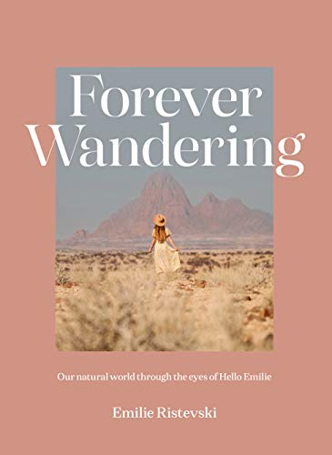 9781741177190: Forever Wandering: Our Natural World through the Eyes of Hello Emilie: Hello Emilie's Guide to Reconnecting with Our Natural World